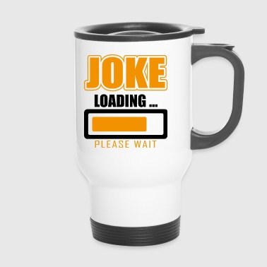 Funny gift idea The joke is loading please wait - Travel Mug