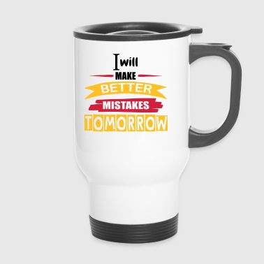 Better Mistakes Tomorrow - Travel Mug