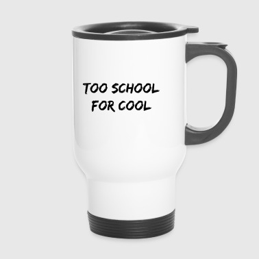 too school for cool - Travel Mug