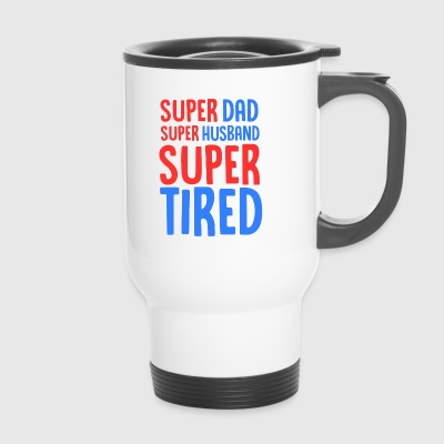 Super Dad Super Man Super Tired - Burnt Out - Termokopp