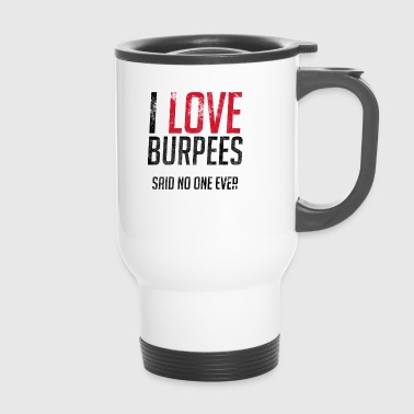 I Love Burpees Said No One Ever Fitness Workout - Travel Mug