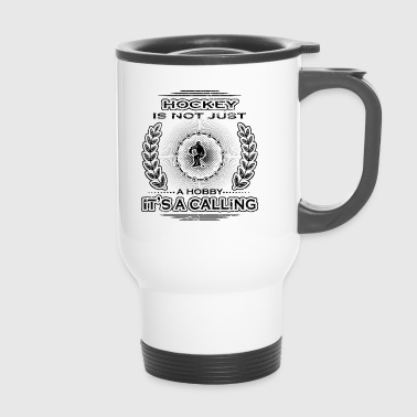 not a calling hobby job bestimmung hockey ice hock - Travel Mug