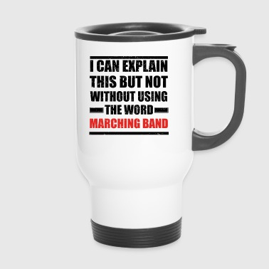 Can explain relationship born love MARCHING BAND - Travel Mug
