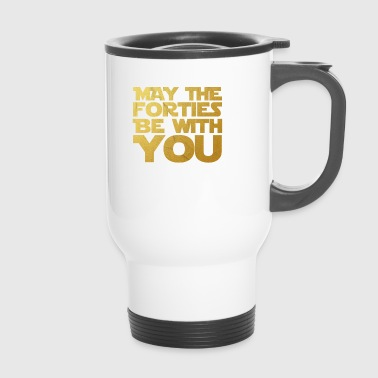 May the Forties Be With You 40th Birthday Gift - Thermobecher
