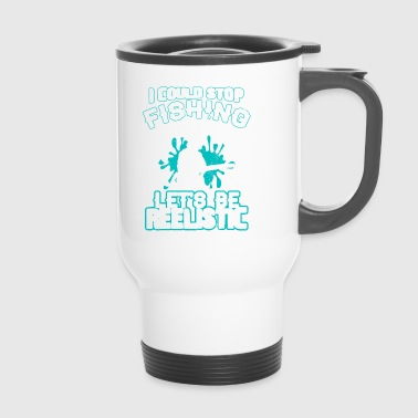 Funny I Could Stop Fishing But Be Reelistic - Travel Mug