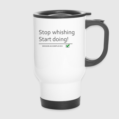 stopwishingstartdoing - Travel Mug