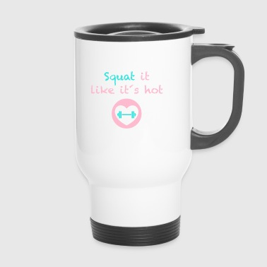 Squat it like it`s hot - Travel Mug