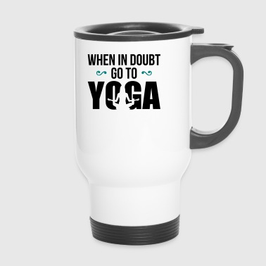 When in doubt go to yoga - funny - witty - Travel Mug