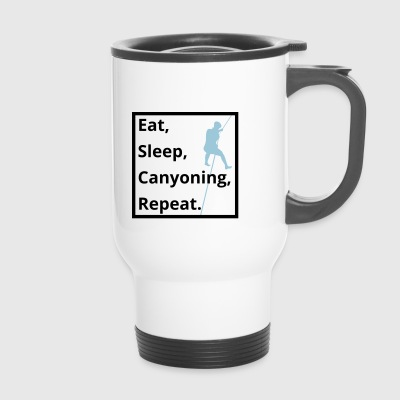 eat sleep canyoning repeat - Travel Mug