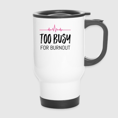 Too busy for burnout - Travel Mug