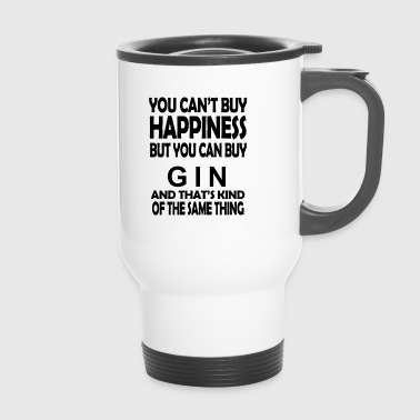 YOU CAN'T BUY HAPPINESS BUT YOU CAN BUY GIN - Thermobecher