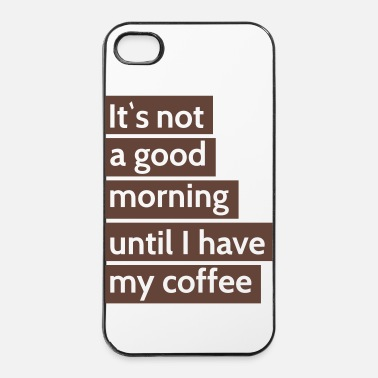 Té it\'s not a good morning until i have my coffee es no es una buena mañana hasta tengo mi café - Carcasa iPhone 4/4s