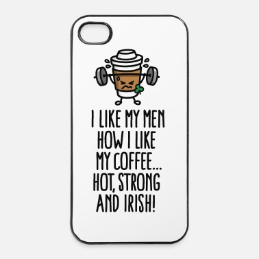 Viski I like my men like my coffee hot, strong and Irish - iPhone 4/4s kovakotelo