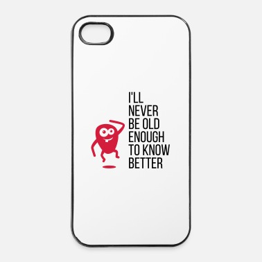 Edad I Will Never Be Bastante viejo saber mejor! (2015) - Carcasa iPhone 4/4s