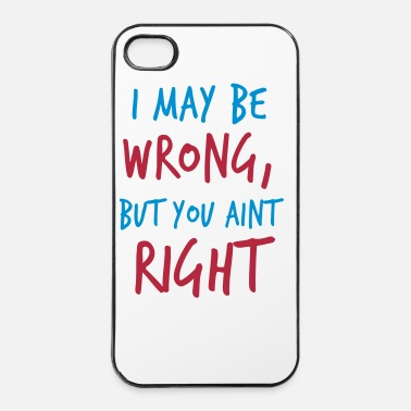 Teaching I MAY BE WRONG but you aint right! - iPhone 4 & 4s Case