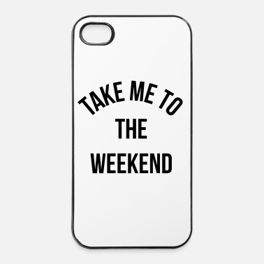 Slogan Take Me To The Weekend  - iPhone 4 & 4s Hülle