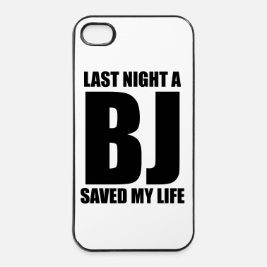 Change Last night a BJ saved my life - iPhone 4 & 4s Case