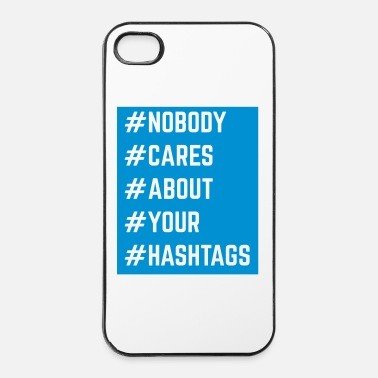 Sociale Nobody Cares About Your Hashtags  - Custodia rigida per iPhone 4/4s