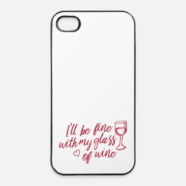 Fine i'll be fine with my glass of wine - iPhone 4 & 4s Case