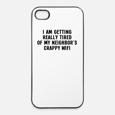 Internet i am getting really tired of my neigbor's wifi III - iPhone 4/4s hard case