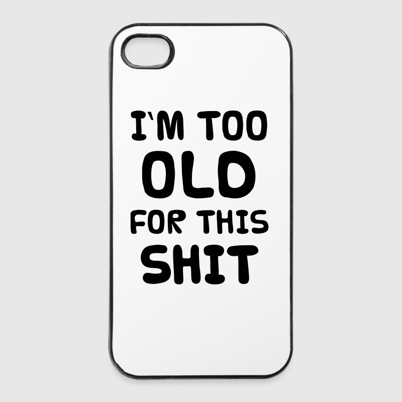 I'M TOO OLD FOR THIS SHIT - iPhone 4/4s Hard Case
