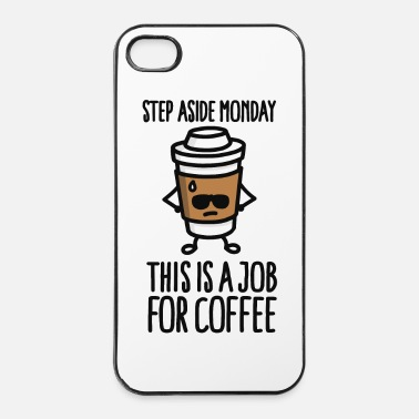 Job Step aside monday this is a job for coffee - Coque rigide iPhone 4/4s