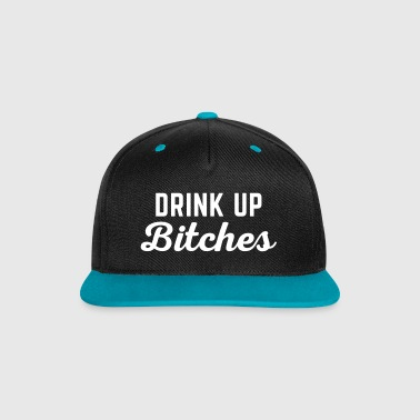 Drink Up Bitches Funny Quote - Contrast Snapback Cap