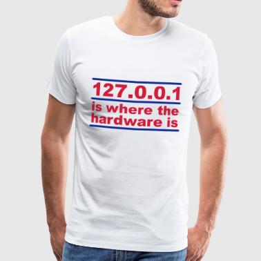 127.0.0.1 is where the hardware is - Men's Premium T-Shirt