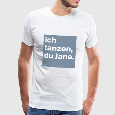 Ich tanzen, du Jane.  - Men's Premium T-Shirt