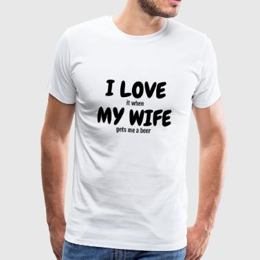 I love my wife - Humor - Funny - Joke - Friend - Miesten premium t-paita
