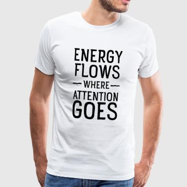 Energy flows where attention goes - Mannen Premium T-shirt