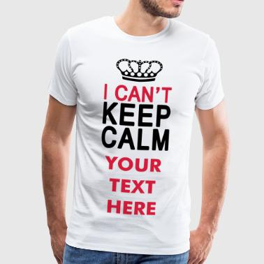 I CAN'T KEEP CALM (1c or 2c) - Mannen Premium T-shirt