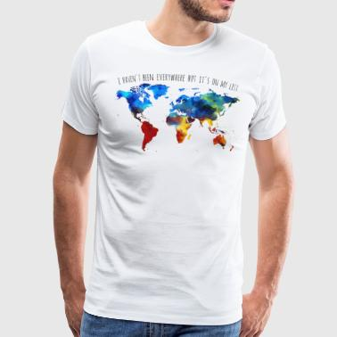 I Haven't Been Everywhere But It's On My List - Männer Premium T-Shirt