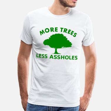 More trees, less assholes - Herre premium T-shirt