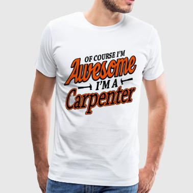 Carpenters Quotes Of course I'm an awesome carpenter - Men's Premium T-Shirt