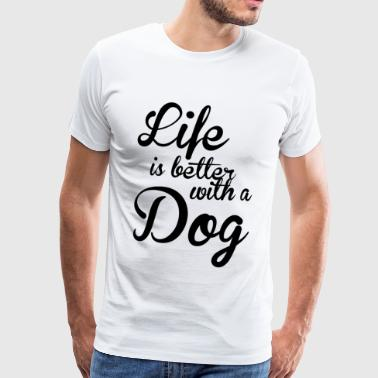 SUPERIORS ™ LIFE IS BETTER WITH A DOG - Shirt - Men's Premium T-Shirt