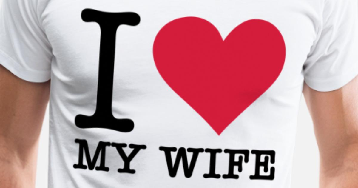 I Love My Wife Mannen Premium T Shirt Spreadshirt
