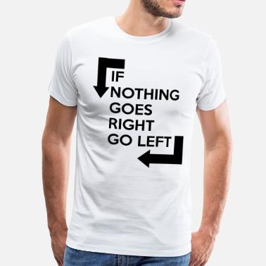 If Nothing Goes Right Go Left If nothing goes right, go left - Men's Premium T-Shirt