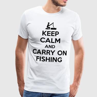 Keep calm and carry on fishing - Camiseta premium hombre