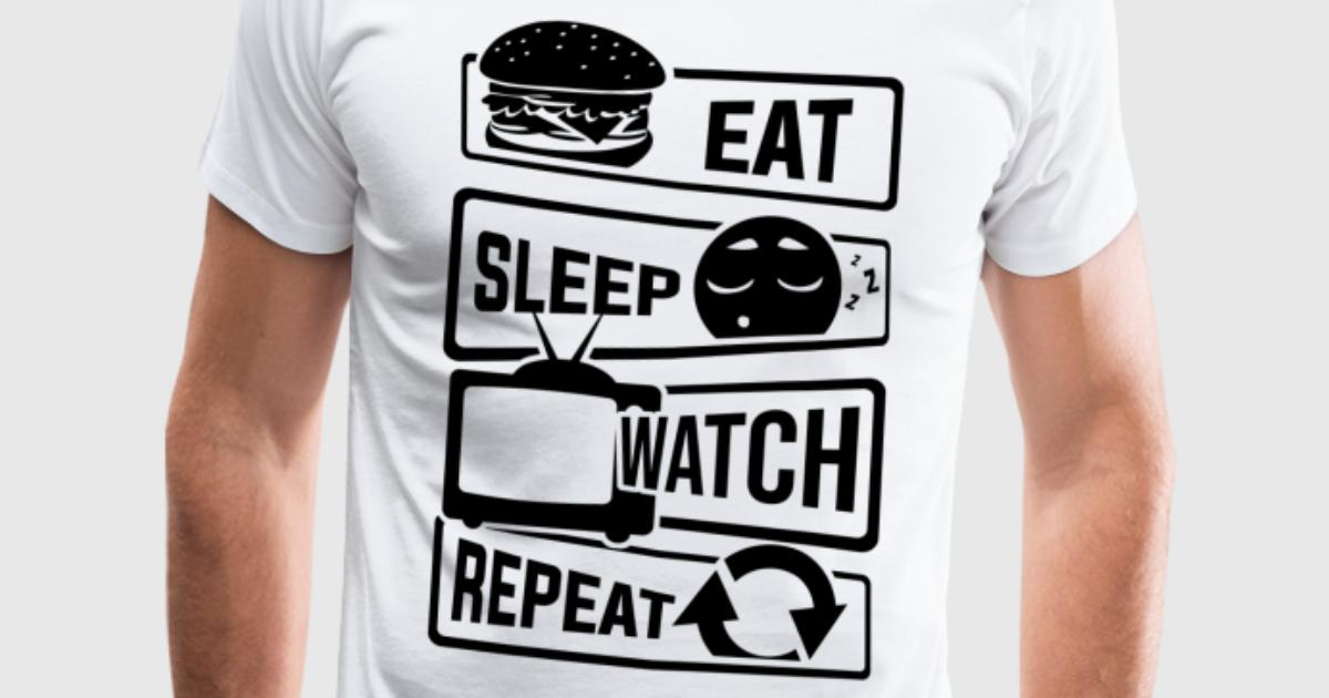 eat sleep watch repeat fernseher serien couch tv t shirt spreadshirt. Black Bedroom Furniture Sets. Home Design Ideas
