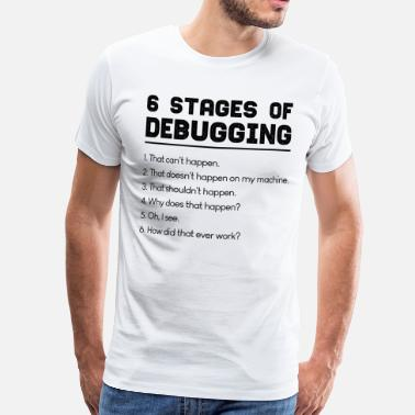 Faulty 6 stages of debugging lettering gift idea - Men's Premium T-Shirt