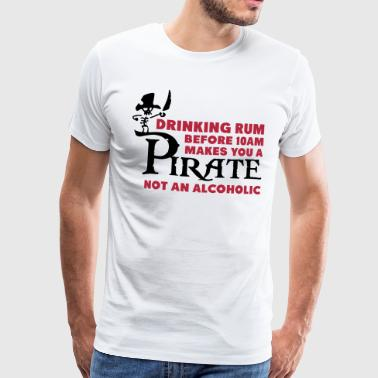 Rum Drinking rum before 10am like a pirate - Maglietta Premium da uomo