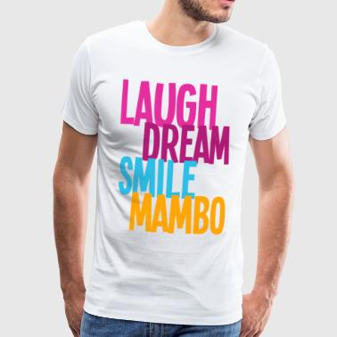 Mambo Dance Laugh Dream Smile Mambo - Dance Shirts - Men's Premium T-Shirt