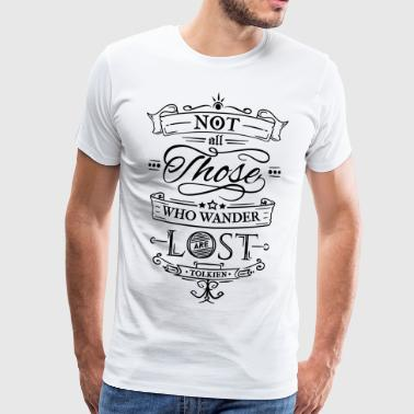 Not all those who wander are lost. - Männer Premium T-Shirt