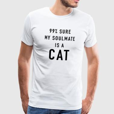 99% Sure My Soulmate Is A Cat Katze Seelenverwandt - Männer Premium T-Shirt