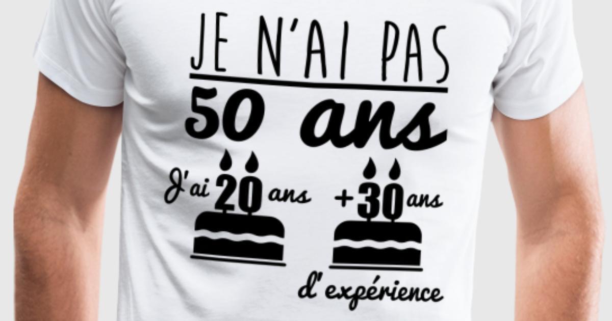 tee shirt je n 39 ai pas 50 ans cadeau d 39 anniversaire 50 ans spreadshirt. Black Bedroom Furniture Sets. Home Design Ideas