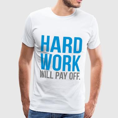 hard work will pay off - Men's Premium T-Shirt
