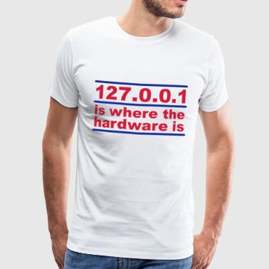 127.0.0.1 is where the hardware is - Mannen Premium T-shirt