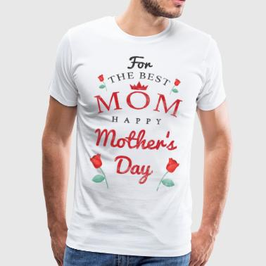 For The Best Mother Happy Mothers Day Mother's Day - Men's Premium T-Shirt