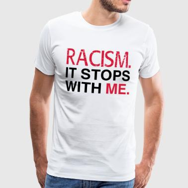Racism. It Stops With Me. - Anti Racism - Mannen Premium T-shirt